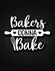 Bakers Gona Bake: Recipe Notebook to Write In Favorite Recipes - Best Gift for your MOM - Cookbook For Writing Recipes - Recipes and Not Cover Image