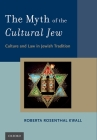 Myth of the Cultural Jew: Culture and Law in Jewish Tradition Cover Image