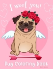 Pug Coloring Book For Girls: I Woof You Dogs Pug Activity Coloring Book for Girls For Dog Lovers Puppy Perfect Valentine Birthday Gift For Kids Chi Cover Image