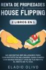 Renta de propiedades y house flipping 2 libros en 1: No necesitas ser millonario para convertirte en millonario. Gana dinero con bienes raíces y vive Cover Image