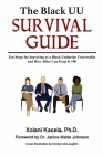 The Black UU Survival Guide: How to Survive as a Black Unitarian Universalist and How Allies Can Keep It 100 Cover Image