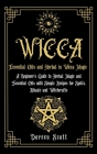 Essential Oils and Herbal in Wicca Magic: A Beginner's Guide to Herbal Magic and Essential Oils with Simple Recipes for Spells, Rituals and Witchcraft Cover Image