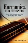 Harmonica For Beginners: Learn, Play, Have Fun with Harp. Easiest Practical Guide Cover Image