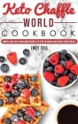 Keto Chaffle World Cookbook: Simple And Fast Low Carb Recipes To Stay In Shape And Enjoy Every Meal. Cover Image