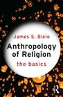 Anthropology of Religion: The Basics Cover Image