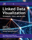 Linked Data Visualization: Techniques, Tools, and Big Data (Synthesis Lectures on the Semantic Web: Theory and Technolog) Cover Image