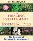 The Healing Intelligence of Essential Oils: The Science of Advanced Aromatherapy Cover Image