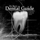 Dr. Ben's Dental Guide: A Visual Reference to Teeth, Dental Conditions and Treatment Cover Image