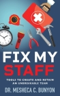Fix My Staff: Tools to Create and Retain an Unbreakable Team Cover Image