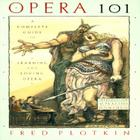 Opera 101: A Complete Guide to Learning and Loving Opera Cover Image