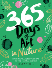365 Days of Art in Nature: Find Inspiration Every Day in the Natural World Cover Image
