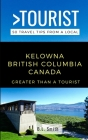 Greater Than a Tourist- Kelowna British Columbia Canada: 50 Travel Tips from a Local Cover Image