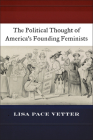 The Political Thought of America's Founding Feminists Cover Image