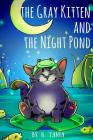 Children's books THE GRAY KITTEN AND THE NIGHT POND children's books ages 1-3 cat books for kids book for kids kids books childrens books: The story i Cover Image