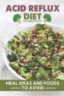 Acid Reflux Diet: Meal Ideas And Foods To Avoid: Dog Acid Reflux Diet Cover Image