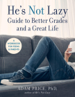 He's Not Lazy Guide to Better Grades and a Great Life: A Workbook for Teens & Parents Cover Image