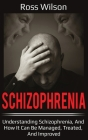 Schizophrenia: Understanding Schizophrenia, and how it can be managed, treated, and improved Cover Image