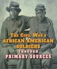 The Civil War's African-American Soldiers Through Primary Sources (Civil War Through Primary Sources (Enslow)) Cover Image