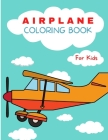 Airplane Coloring Book: For Kids ages 4-8 Airplane Coloring Book for Kids Large Print Coloring Book of Airplanes Airplane Coloring Book for To Cover Image