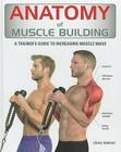 Anatomy of Muscle Building: A Trainer's Guide to Increasing Muscle Mass Cover Image