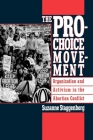 The Pro-Choice Movement: Organization and Activism in the Abortion Conflict Cover Image