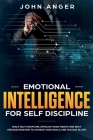 Emotional Intelligence for Self Discipline: Build Self-Discipline, Develop Good Habits and Beat Procrastination to Achieve Goals and Success in Your L Cover Image