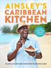 Ainsley's Caribbean Kitchen: Delicious, Feelgood Home Cooking From the Sunshine Islands Cover Image