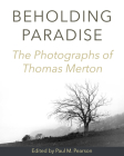 Beholding Paradise: The Photographs of Thomas Merton Cover Image