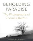 Beholding Paradise: The Photographs of Thomas Merton Cover Image
