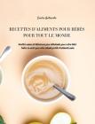 Recettes d'Aliments Pour Bébés Pour Tout Le Monde: Recettes Saines et Délicieuses pour Débutants pour votre Bébé. Faites en sorte que votre Enfant Pro Cover Image