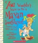 You Wouldn't Want to Be a Mayan Soothsayer! (You Wouldn't Want to…: Ancient Civilization) (You Wouldn't Want to...: Ancient Civilization) Cover Image