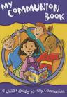 My Communion Book 2nd Ed: A Child's Guide to Holy Communion Cover Image