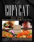 Copycat Recipes: The Perfect Cookbook with 167 Quick and Easy Recipes from Famous Restaurants You Can Make at Home (new edition includi Cover Image