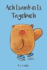 Achtsamkeitstagebuch für Kinder: 5 Minuten Tagebuch für Kinder - Achtsamkeitstraining - Achtsamkeitsübungen - Geschenk für Kinder Cover Image