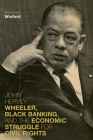 John Hervey Wheeler, Black Banking, and the Economic Struggle for Civil Rights (Civil Rights and the Struggle for Black Equality in the Twen) Cover Image