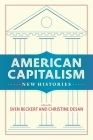 American Capitalism: New Histories (Columbia Studies in the History of U.S. Capitalism) Cover Image