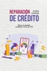 Reparación de Crédito: Eleva Tu Puntaje Crediticio A Más De 720 (Credit Repair) Cover Image