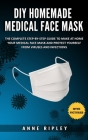 DIY Homemade Medical Face Mask: The Complete step-by-step guide to make at home your medical face mask and protect yourself from viruses and infection Cover Image