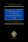 Corporations in Private International Law: A European Perspective (Oxford Private International Law) Cover Image