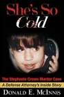 She's So Cold - The Stephanie Crowe Murder Case: A Defense Attorney's Inside Story of coerced confessions of innocent teenage boys Cover Image