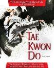 Tae Kwon Do: The Ultimate Reference Guide to the World's Most Popular Martial Art, Third Edition Cover Image