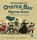 On Our Way to Oyster Bay: Mother Jones and Her March for Children's Rights (CitizenKid) Cover Image