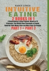Intuitive Eating: 2 Books in 1: A Revolutionary 4-Step Program, Based on 10 Principles, That Works! How Thousands of People, Rewiring Th Cover Image