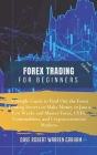 Forex Trading for Beginners: A Simple Guide to Find Out the Forex Trading Secrets to Make Money in Just a Few Weeks and Master Forex, CFDs, Commodi Cover Image