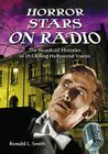 Horror Stars on Radio: The Broadcast Histories of 29 Chilling Hollywood Voices Cover Image