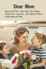 Dear Mom: Because Of You, I Am Who I Am Today Thank You I Love You - DIY Gifts for Mom, Craft Ideas for Kids: Happy Mother's Day Cover Image