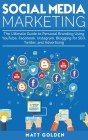 Social Media Marketing: The Ultimate Guide to Personal Branding Using YouTube, Facebook, Instagram, Blogging for SEO, Twitter, and Advertising Cover Image
