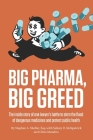 Big Pharma, Big Greed: The inside story of one lawyer's battle to stem the flood of dangerous medicines and protect public health Cover Image