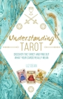 Understanding Tarot: Discover the tarot and find out what your cards really mean Cover Image