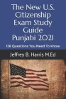 The New U.S. Citizenship Exam Study Guide - Punjabi: 128 Questions You Need To Know Cover Image